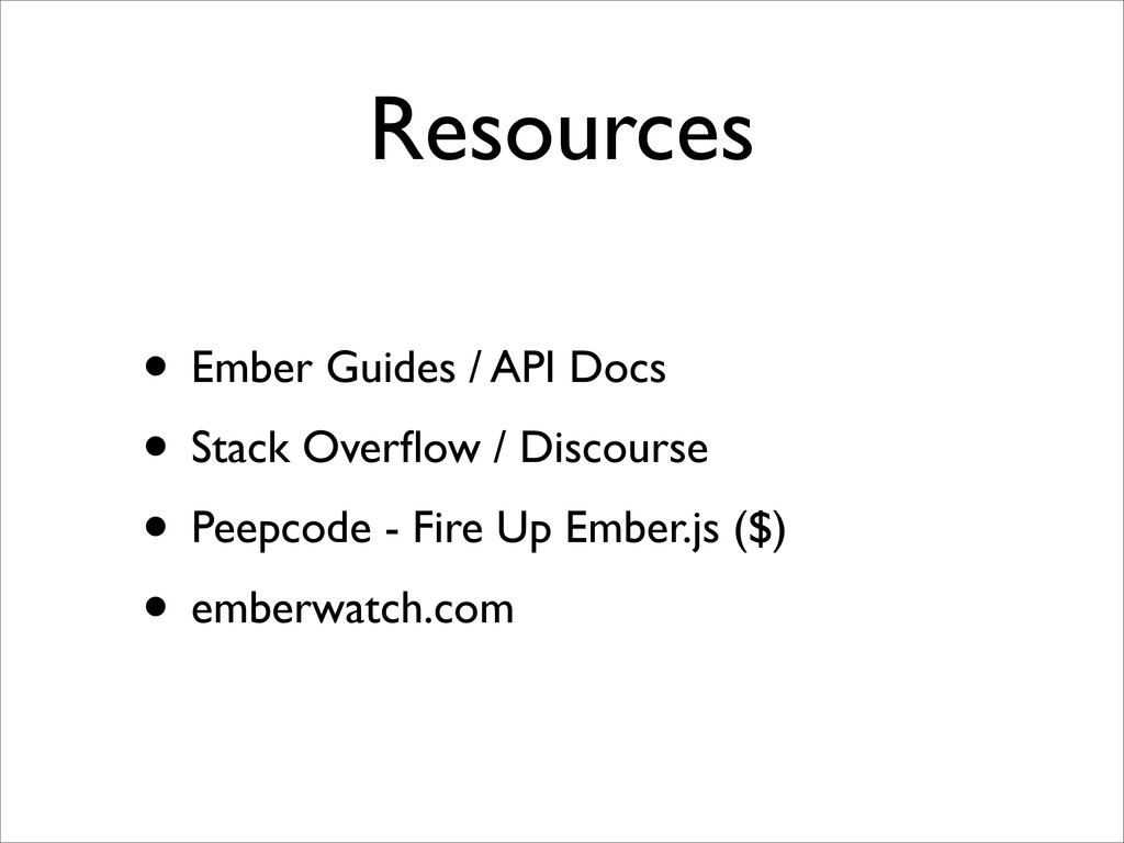 Resources • Ember Guides / API Docs • Stack Ove...