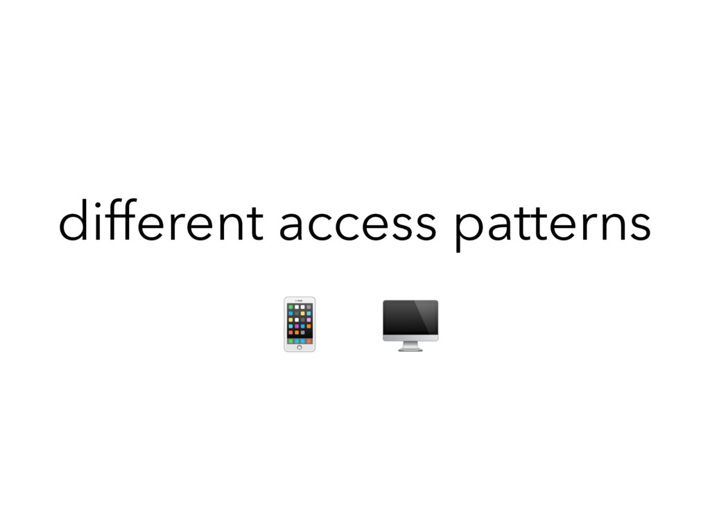 different access patterns