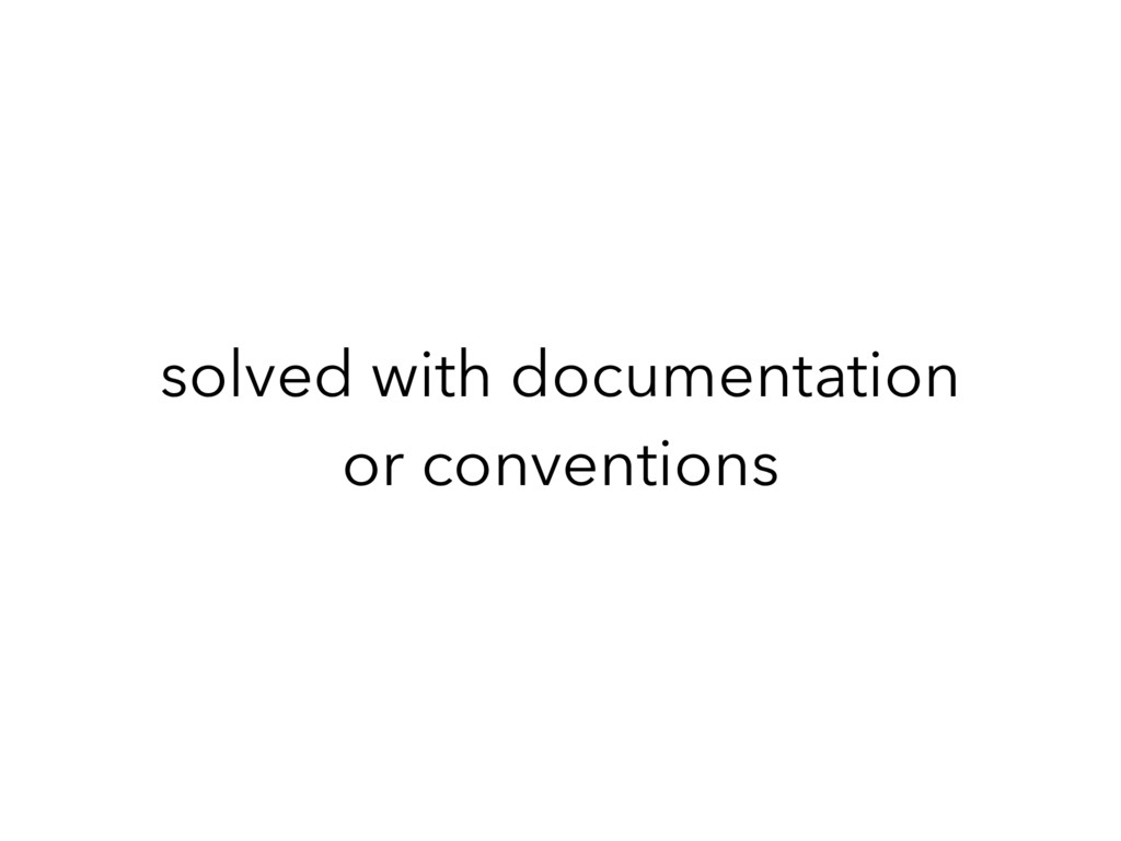 solved with documentation or conventions