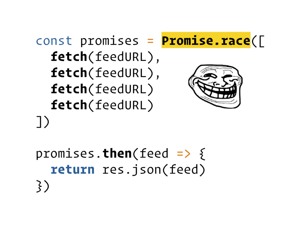 const promises = Promise.race([ fetch(feedURL),...