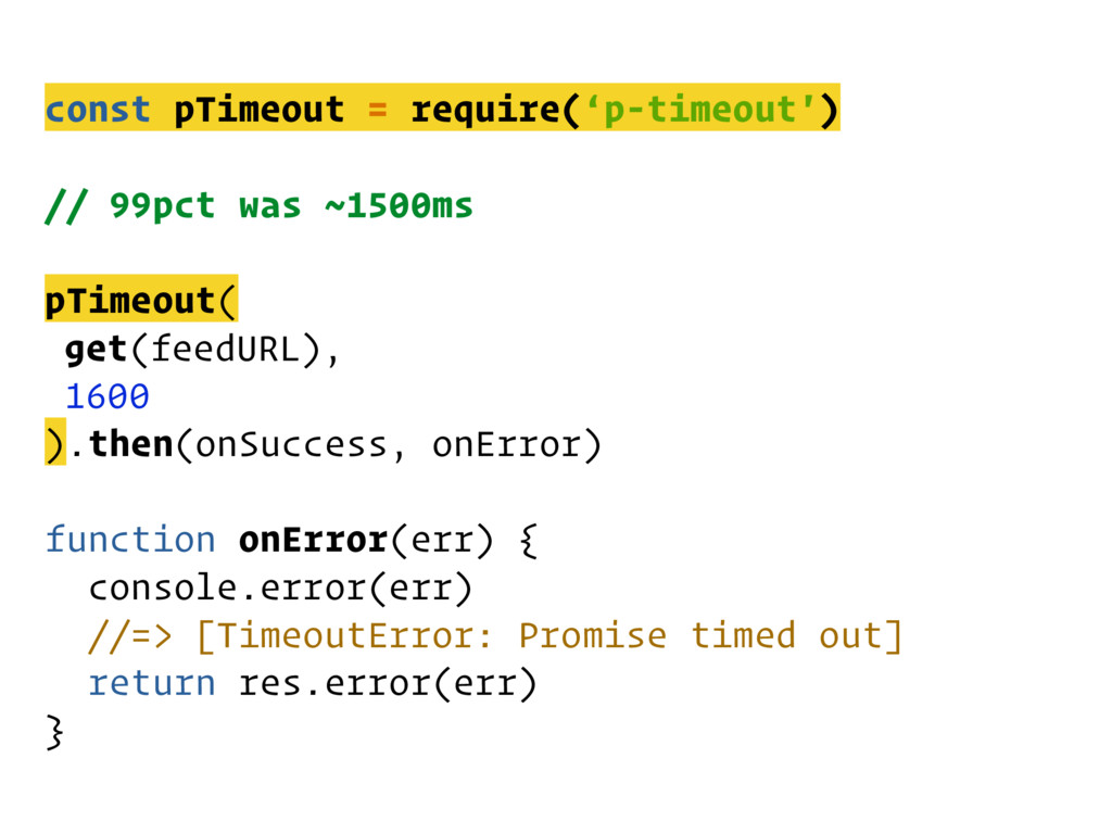 const pTimeout = require('p-timeout') // 99pct ...