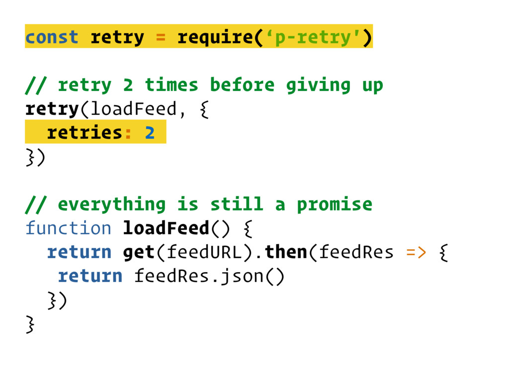 const retry = require('p-retry') // retry 2 tim...