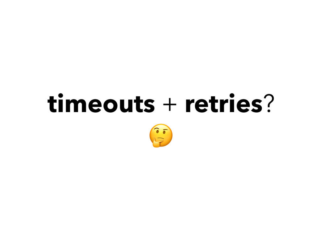 timeouts + retries?