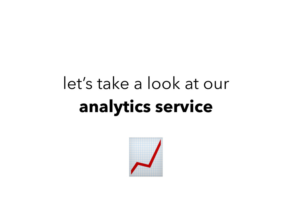let's take a look at our analytics service