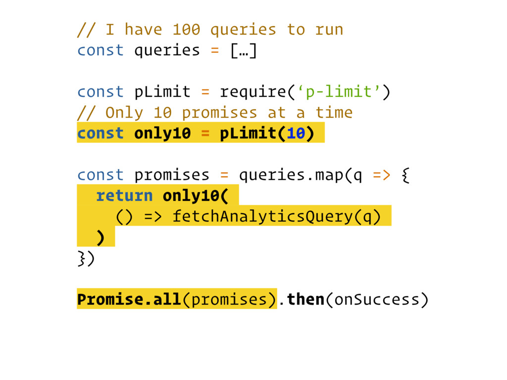 // I have 100 queries to run const queries = […...