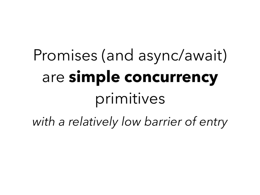 Promises (and async/await) are simple concurren...