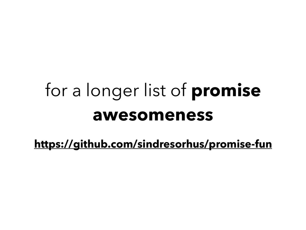 for a longer list of promise awesomeness https:...