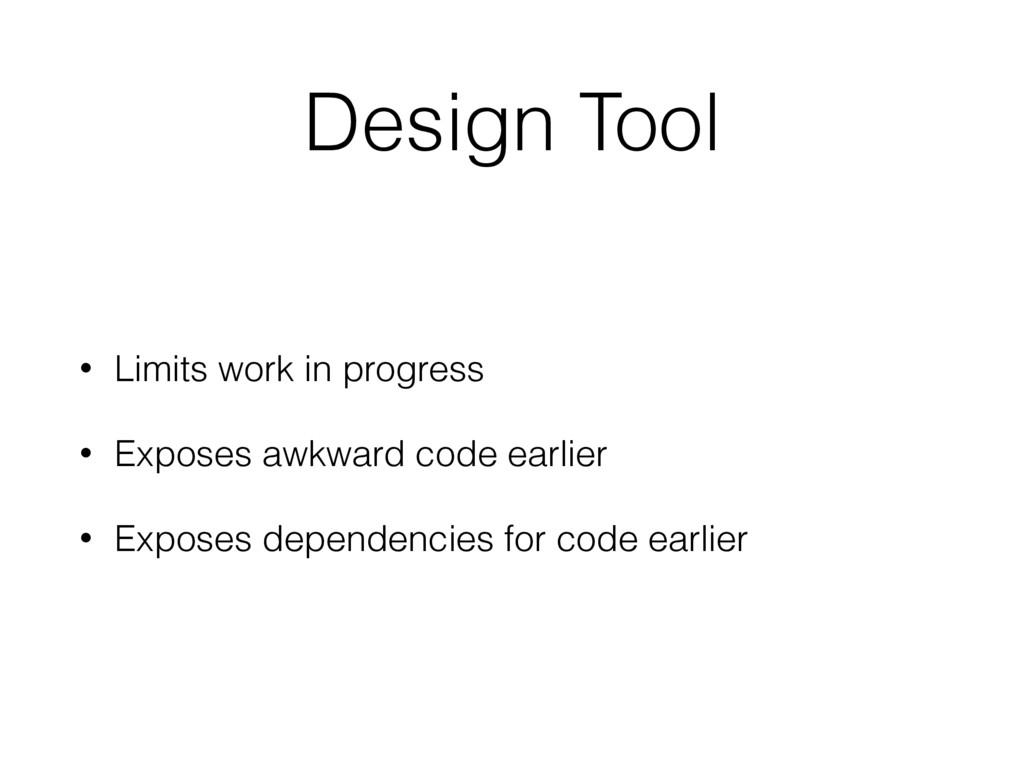 Design Tool • Limits work in progress • Exposes...