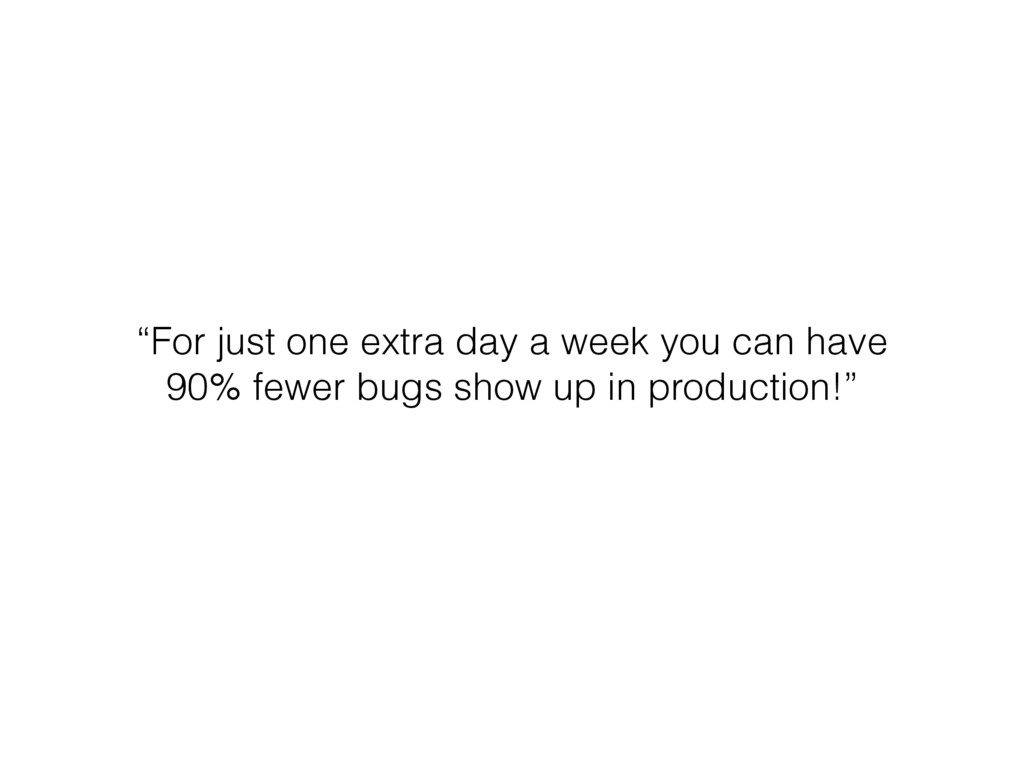 """""""For just one extra day a week you can have 90%..."""