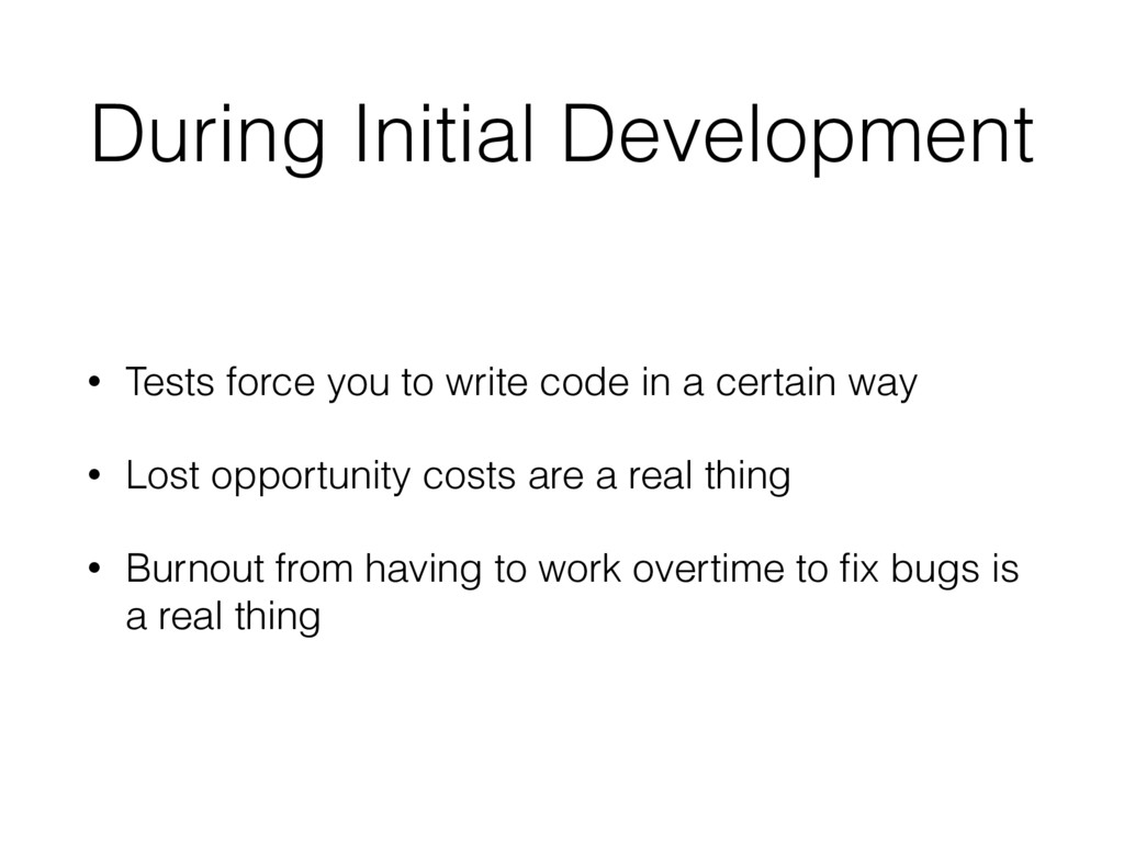 During Initial Development • Tests force you to...