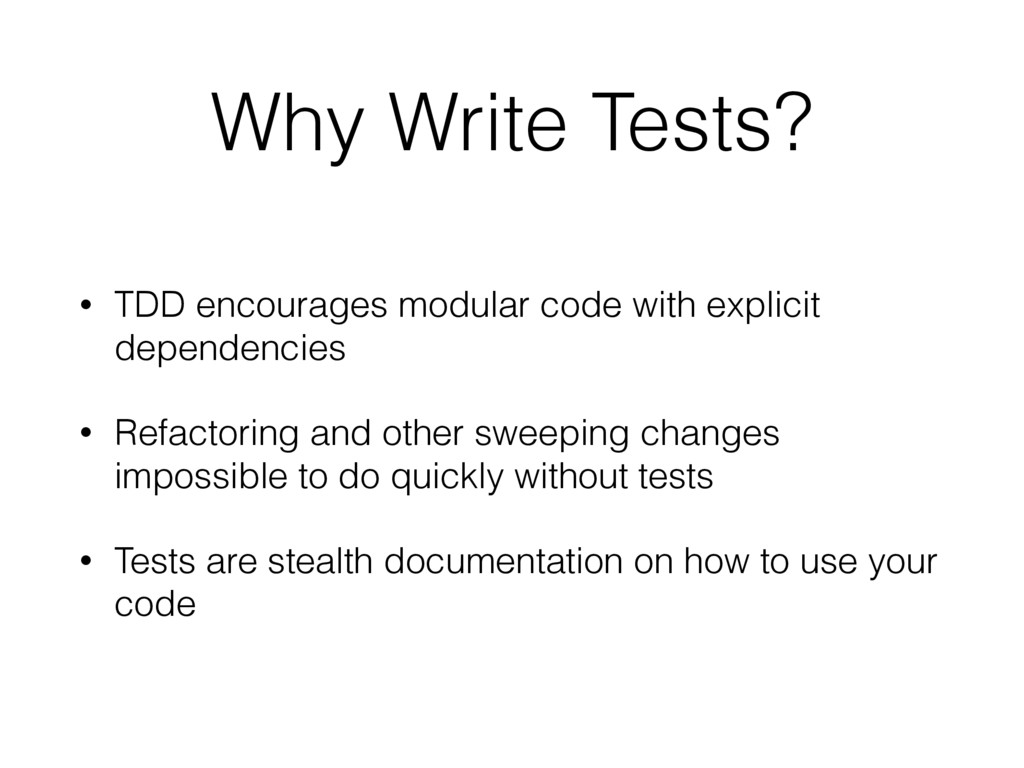 Why Write Tests? • TDD encourages modular code ...