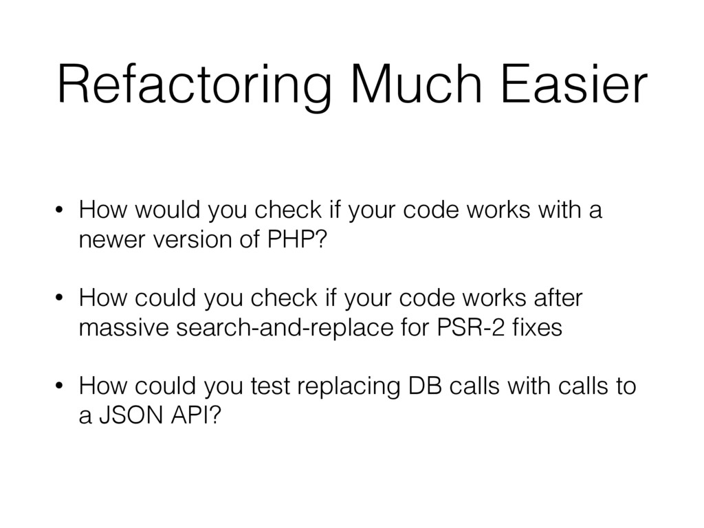 Refactoring Much Easier • How would you check i...
