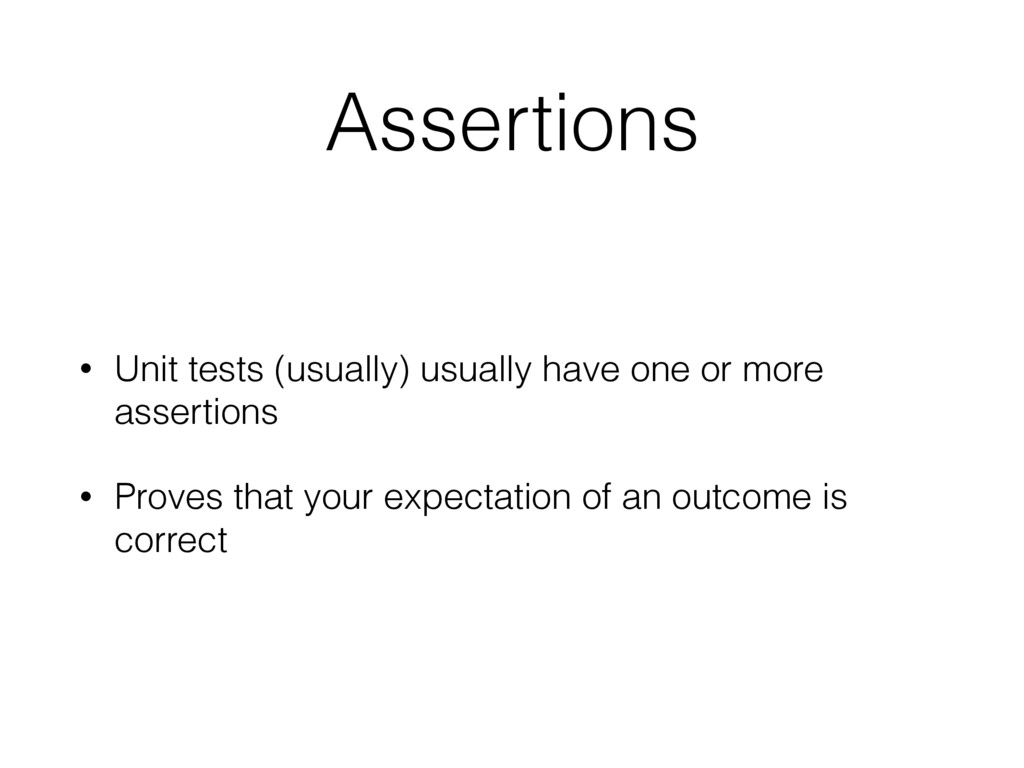 Assertions • Unit tests (usually) usually have ...