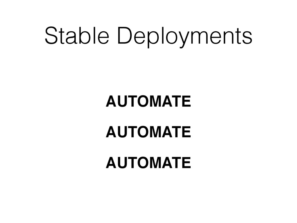 Stable Deployments AUTOMATE AUTOMATE AUTOMATE