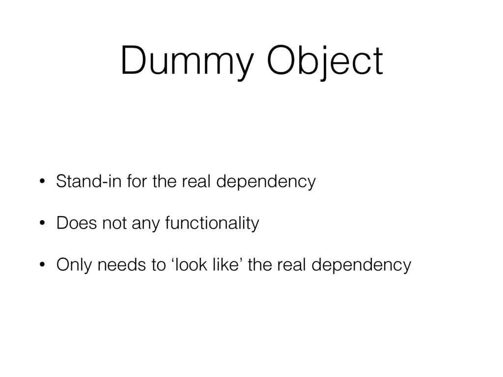 Dummy Object • Stand-in for the real dependency...