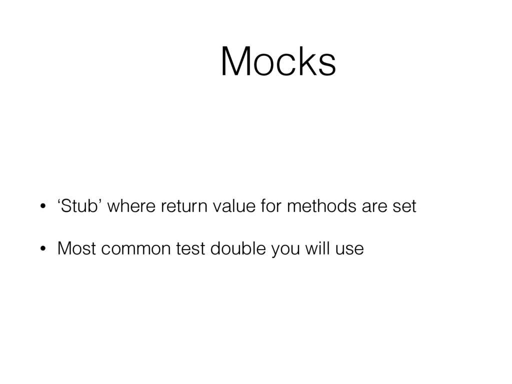 Mocks • 'Stub' where return value for methods a...