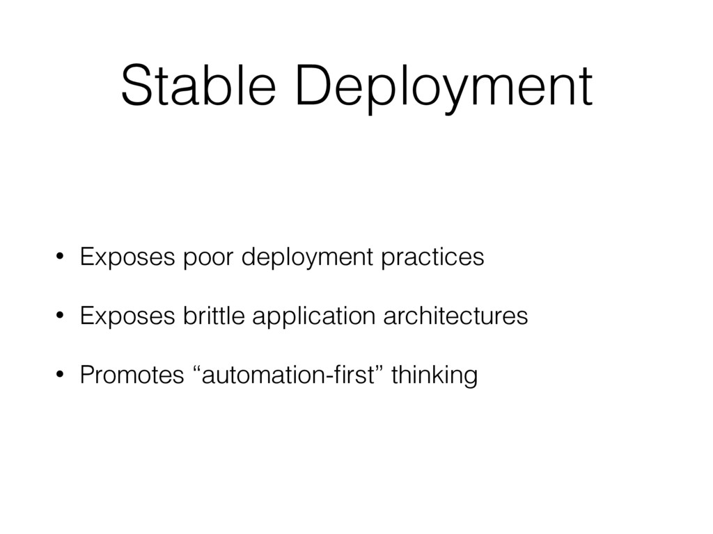 Stable Deployment • Exposes poor deployment pra...