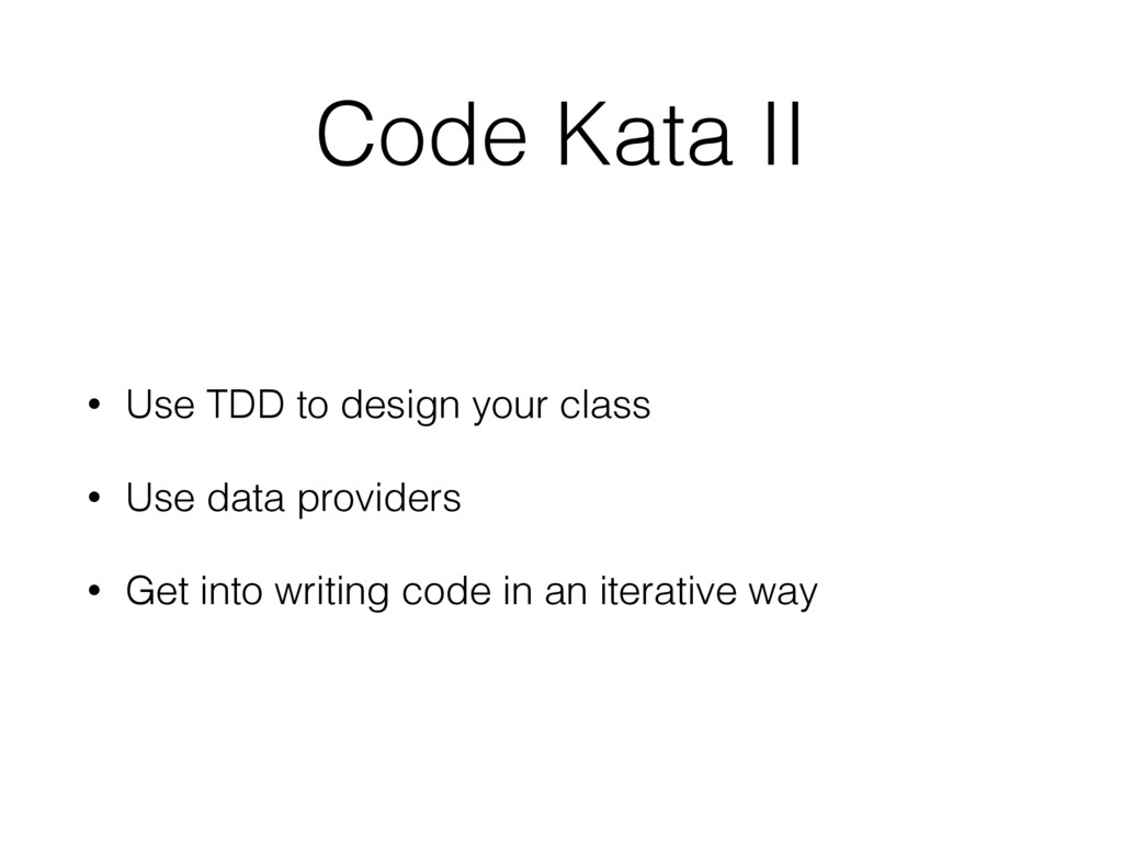 Code Kata II • Use TDD to design your class • U...