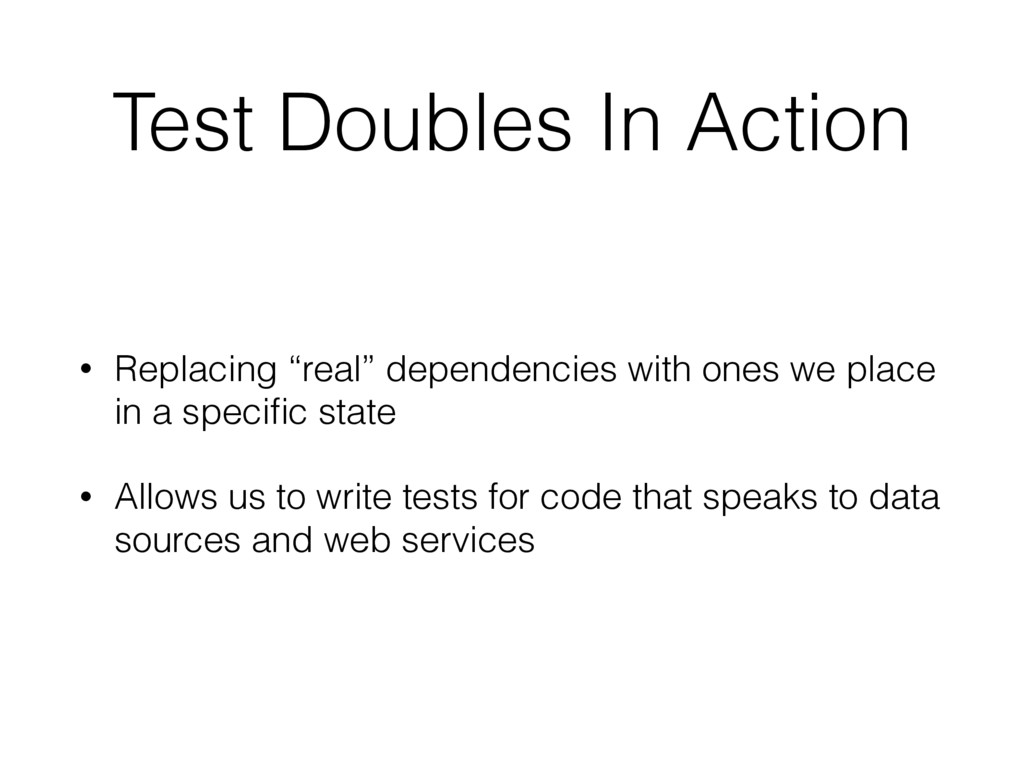 """Test Doubles In Action • Replacing """"real"""" depen..."""
