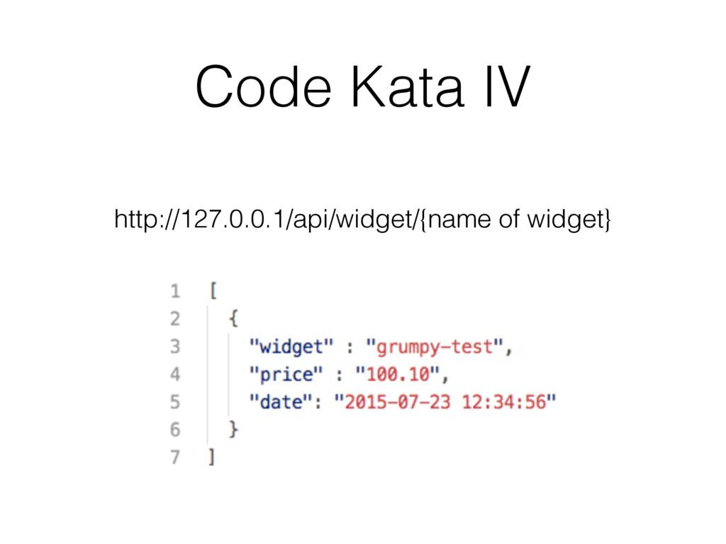 Code Kata IV http://127.0.0.1/api/widget/{name ...