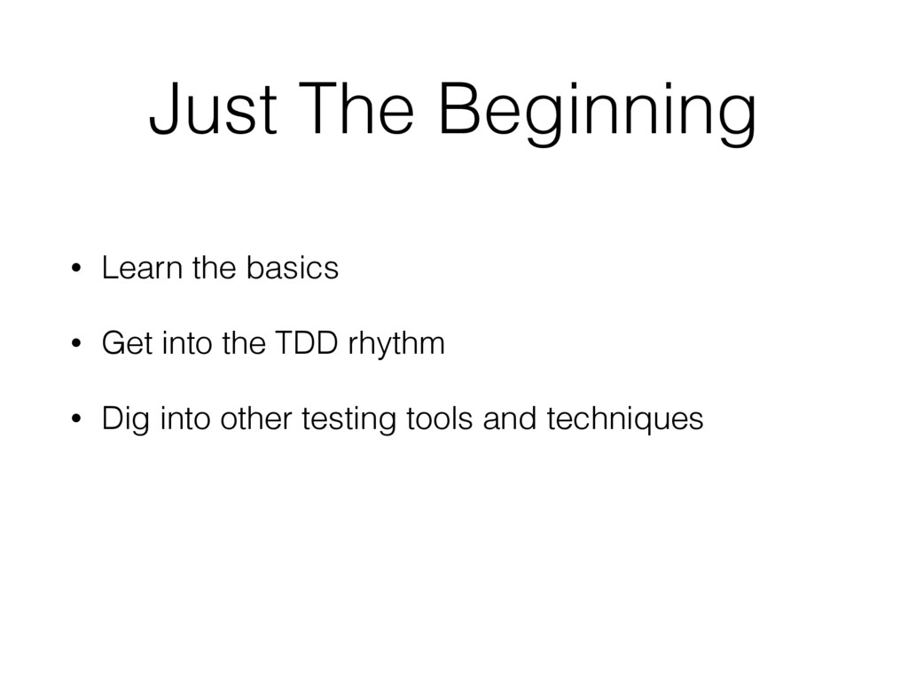 Just The Beginning • Learn the basics • Get int...