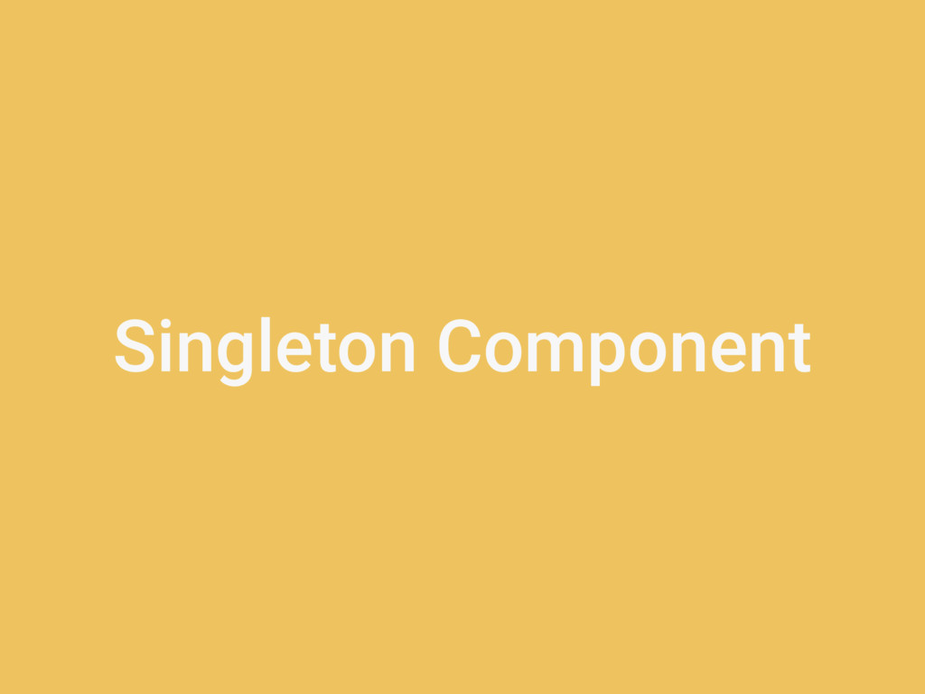 Singleton Component