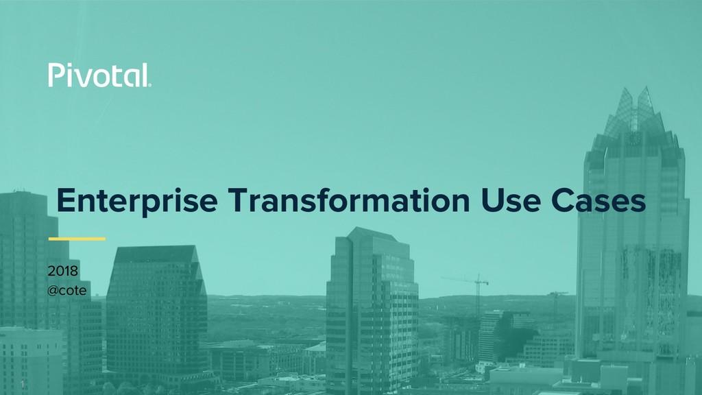 1 Enterprise Transformation Use Cases 2018 @cote