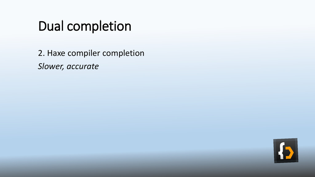 Dual completion 2. Haxe compiler completion Slo...