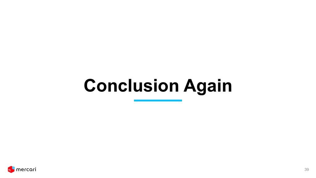 Conclusion Again 39