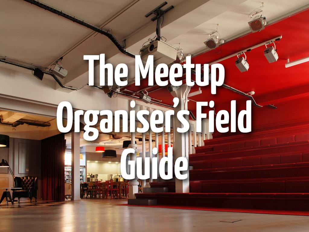 The Meetup Organiser's Field Guide