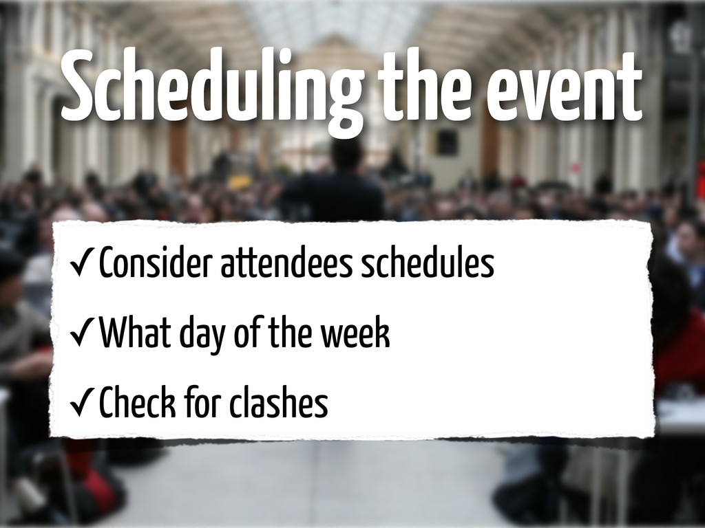 ✓Consider attendees schedules ✓What day of the ...