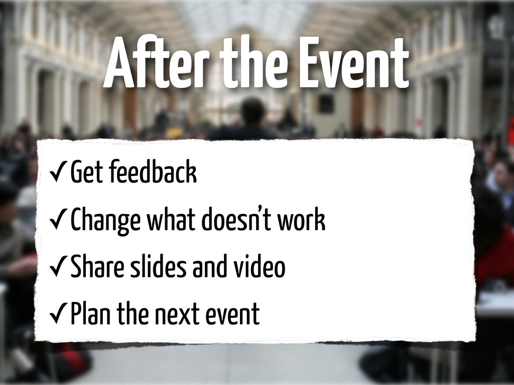 After the Event ✓Get feedback ✓Change what does...