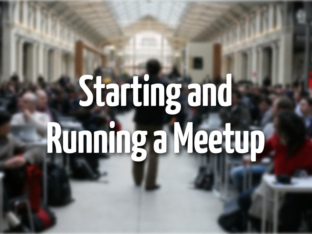 Starting and Running a Meetup