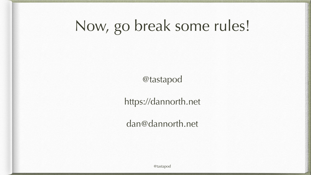 @tastapod Now, go break some rules! @tastapod h...