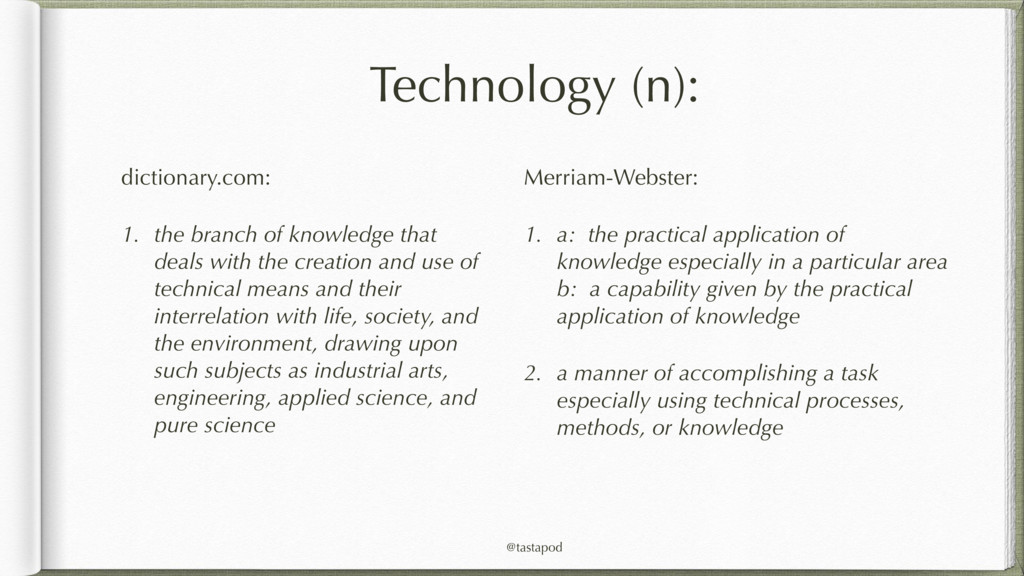 @tastapod Technology (n): dictionary.com: 1. th...
