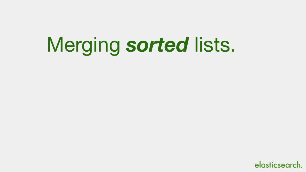 Merging sorted lists.