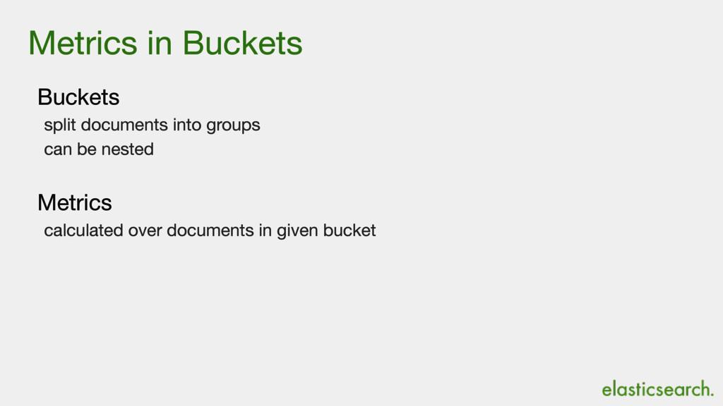Metrics in Buckets Buckets  split documents int...