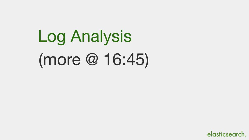 (more @ 16:45) Log Analysis