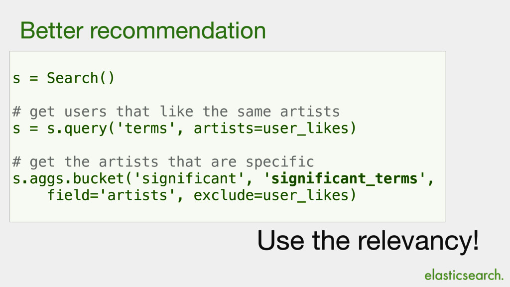 Better recommendation s = Search() # get users ...