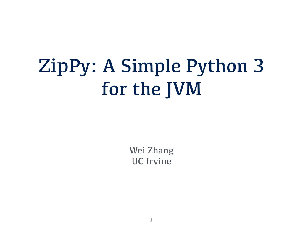 ZipPy: A Simple Python 3 for the JVM Wei Zhang ...