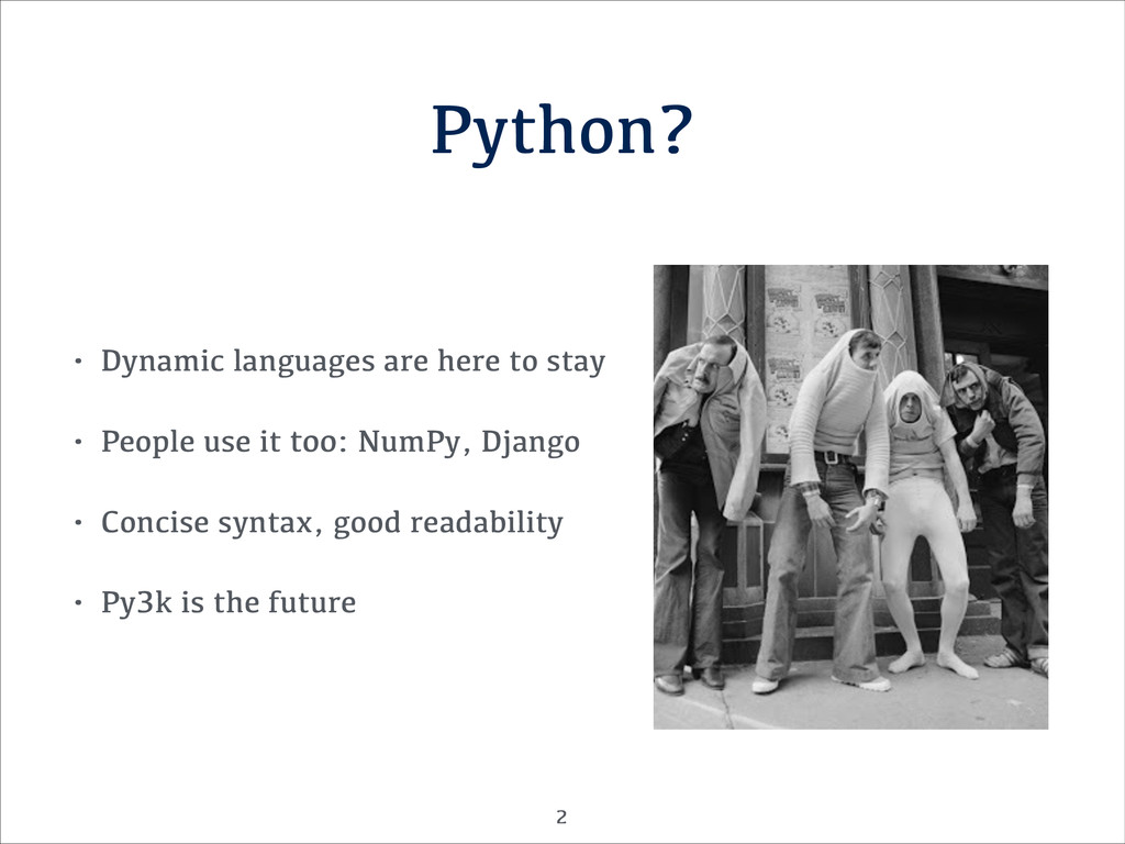 Python? • Dynamic languages are here to stay • ...