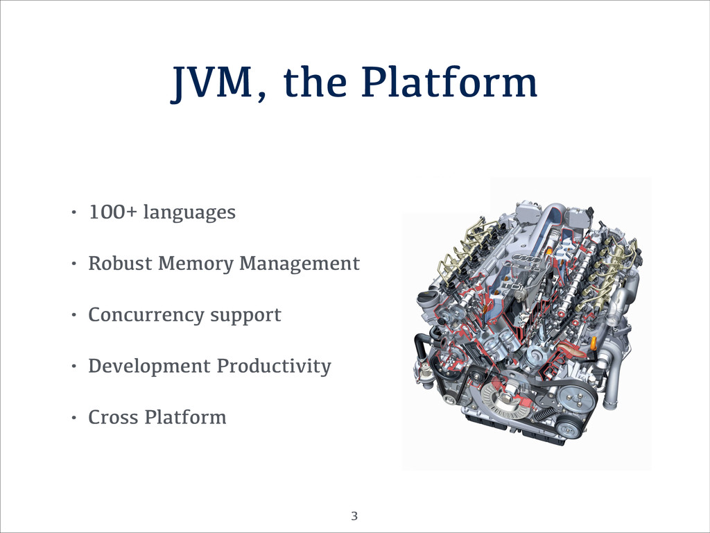 JVM, the Platform • 100+ languages • Robust Mem...