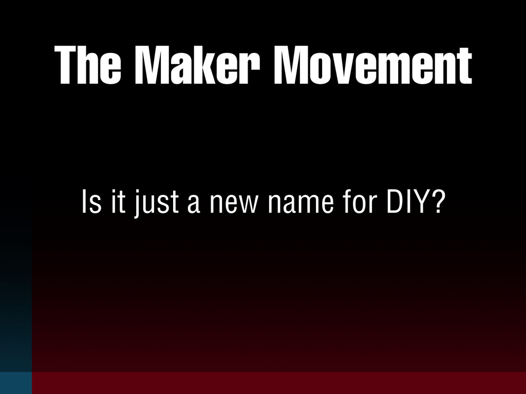The Maker Movement Is it just a new name for DI...