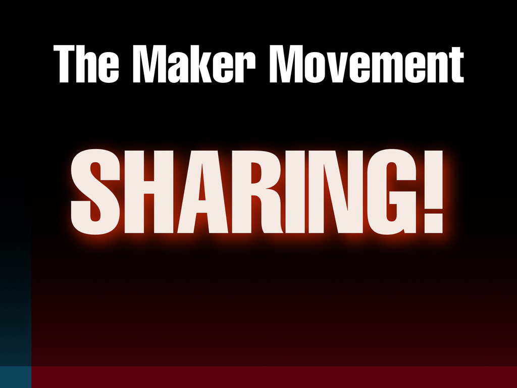 The Maker Movement SHARING!