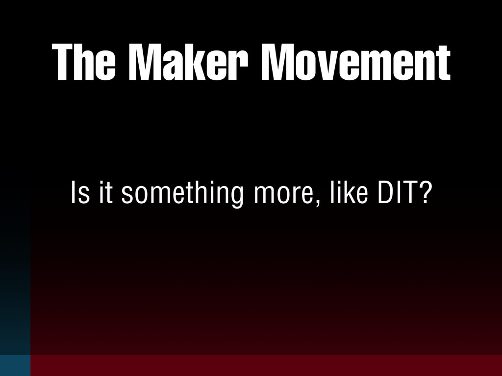 The Maker Movement Is it something more, like D...