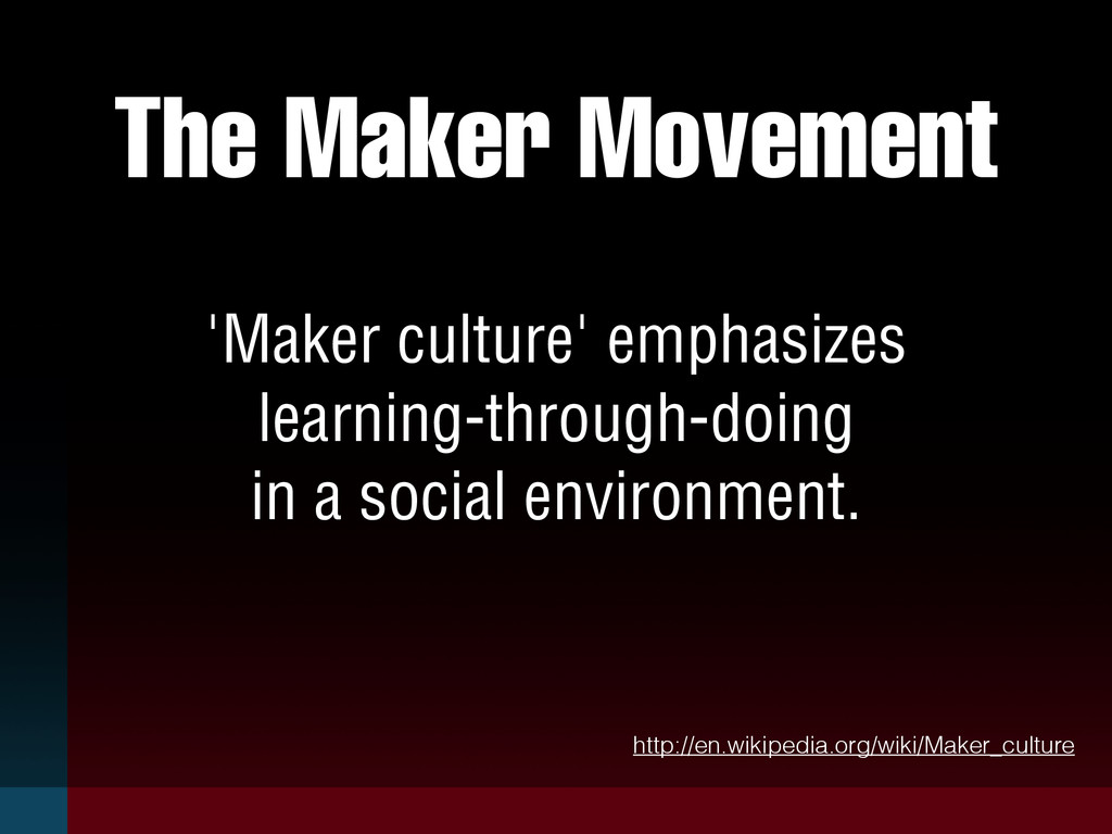 The Maker Movement 'Maker culture' emphasizes l...