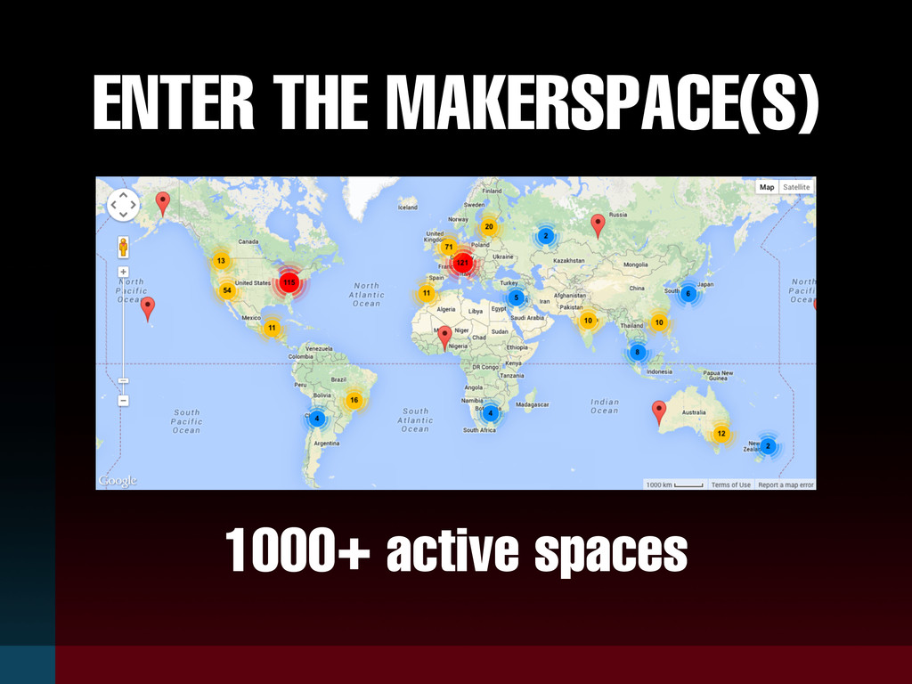 ENTER THE MAKERSPACE(S) 1000+ active spaces