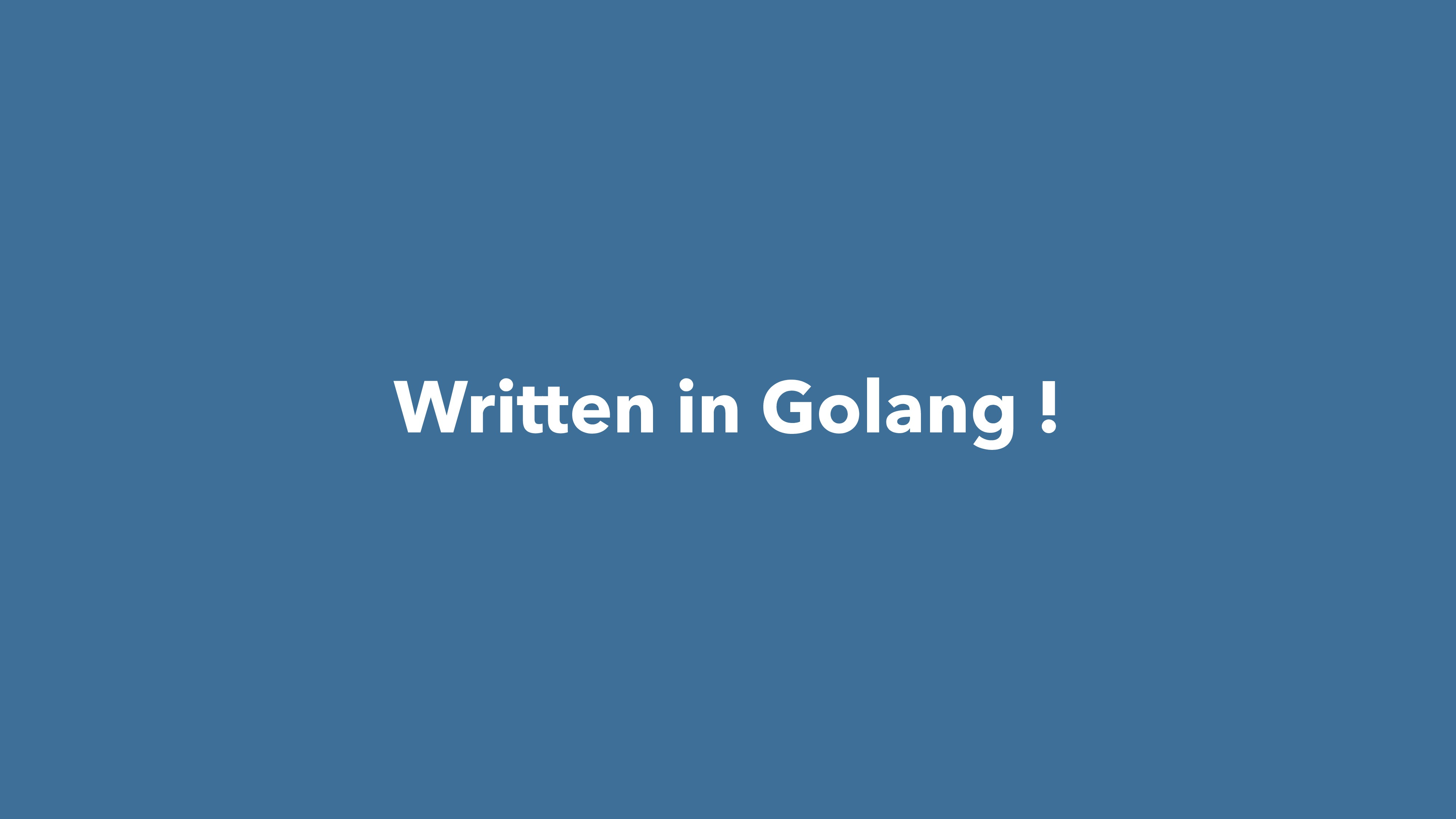 Written in Golang !