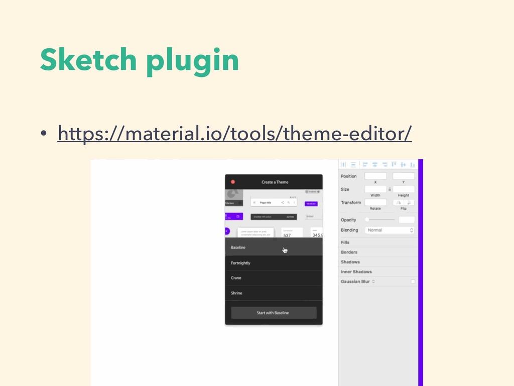 Sketch plugin • https://material.io/tools/theme...