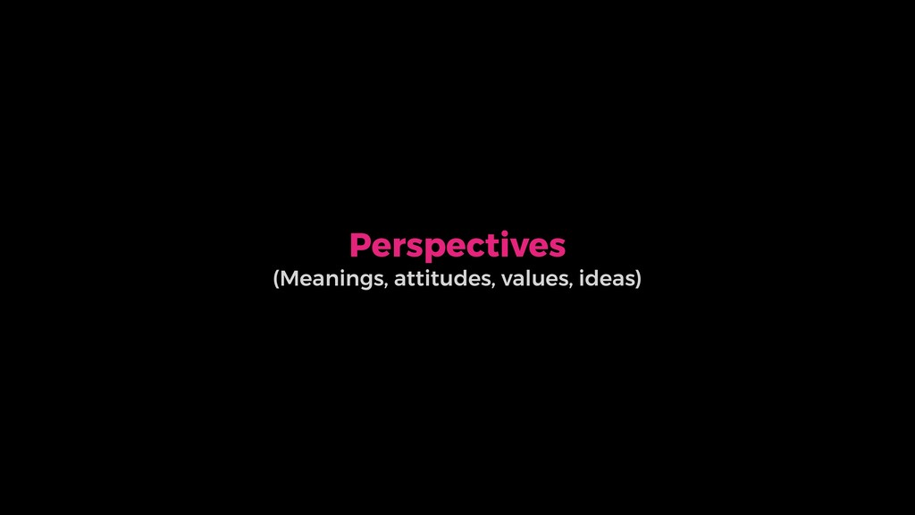 Perspectives (Meanings, attitudes, values, idea...